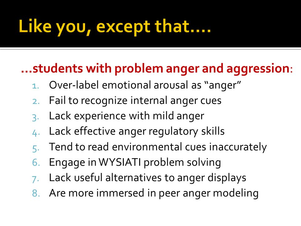 Like you, except that…. …students with problem anger and aggression: