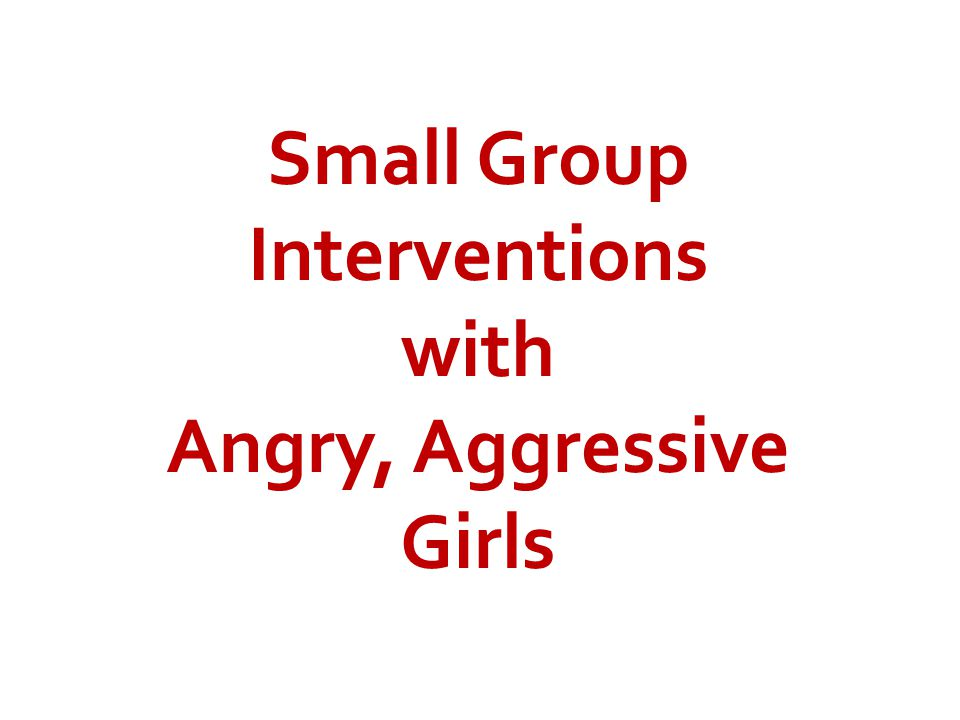 Small Group Interventions Angry, Aggressive Girls