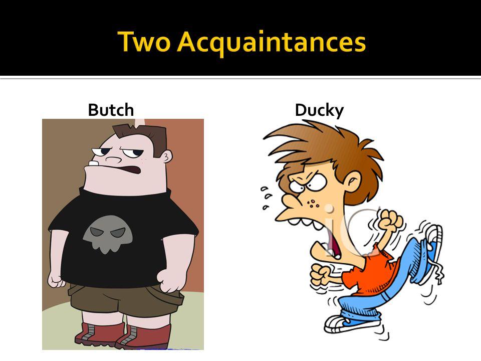 Two Acquaintances Butch Ducky