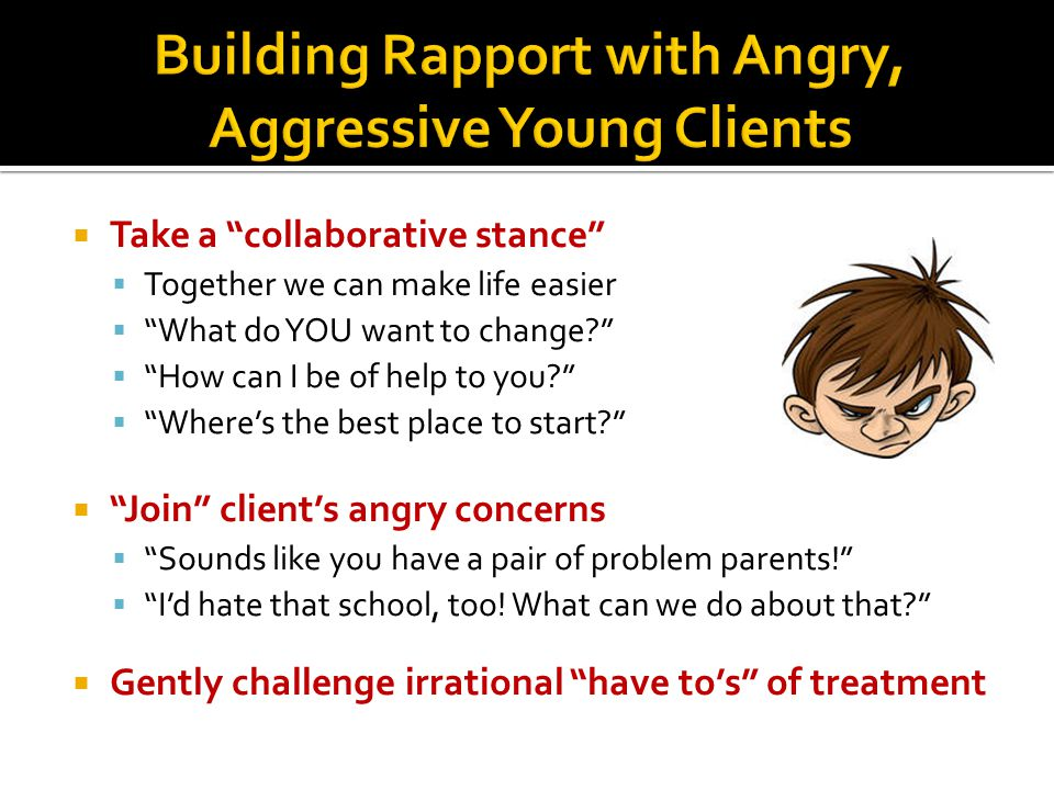 Building Rapport with Angry, Aggressive Young Clients