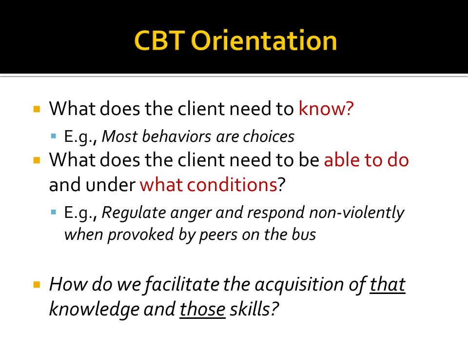 CBT Orientation What does the client need to know