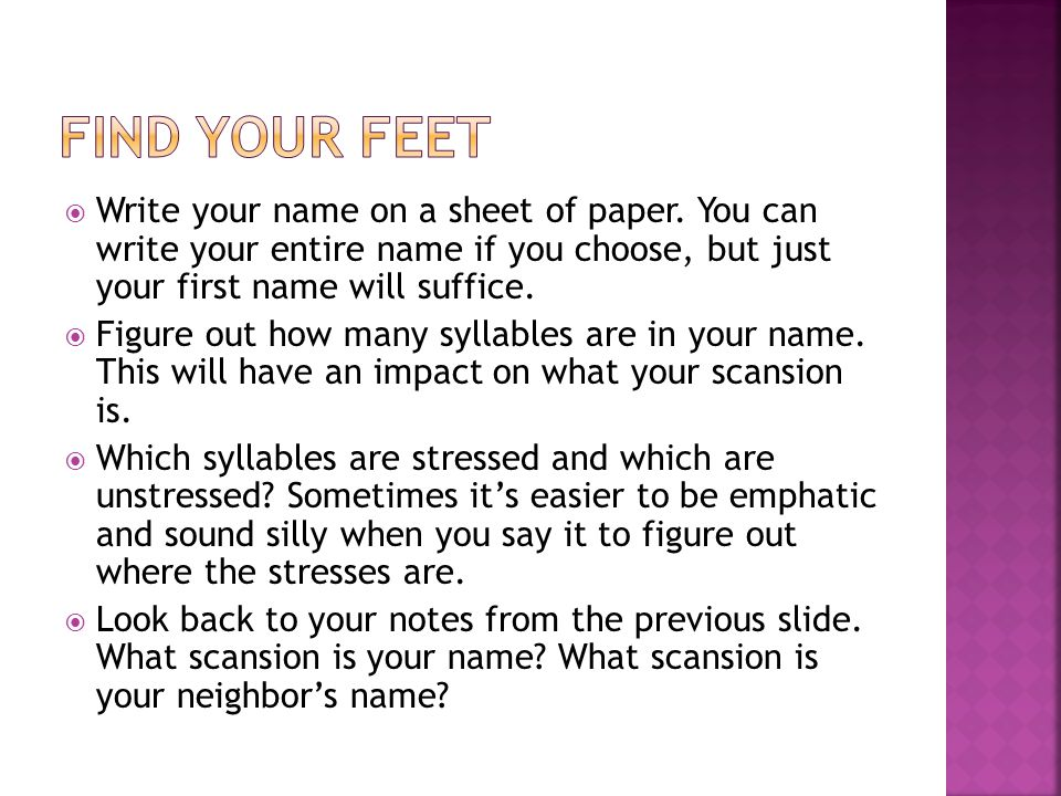 Find your feet Write your name on a sheet of paper. You can write your entire name if you choose, but just your first name will suffice.