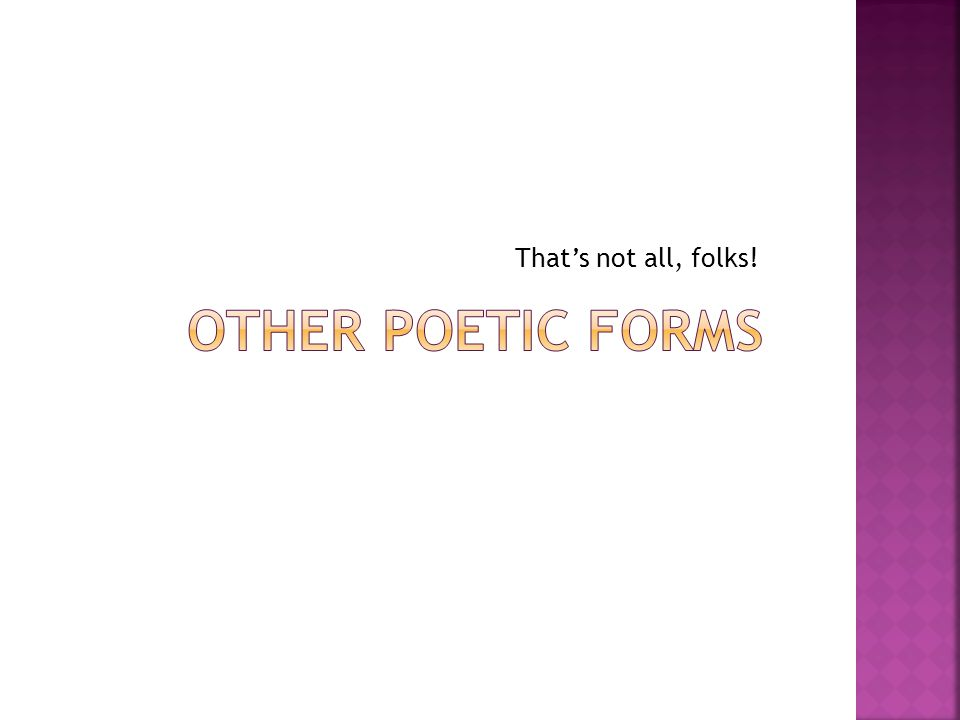 That's not all, folks! Other Poetic Forms