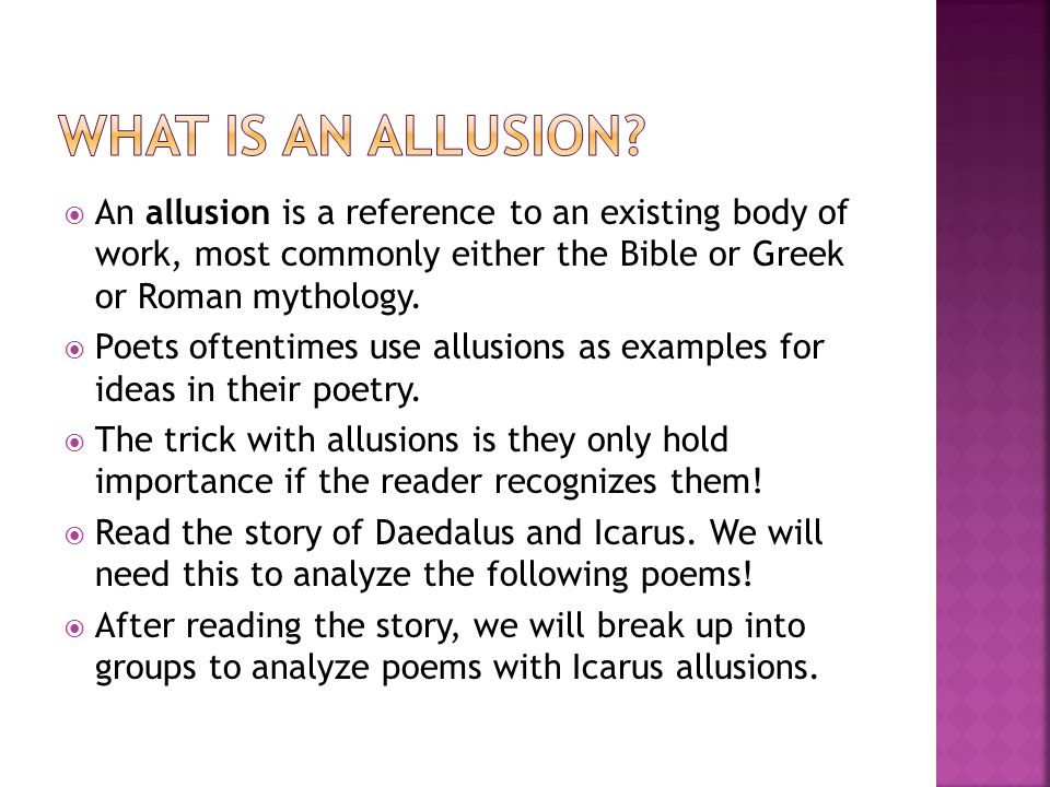What is an allusion An allusion is a reference to an existing body of work, most commonly either the Bible or Greek or Roman mythology.