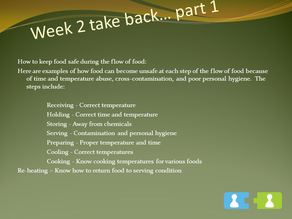Week 2 take back… part 1 How to keep food safe during the flow of food: