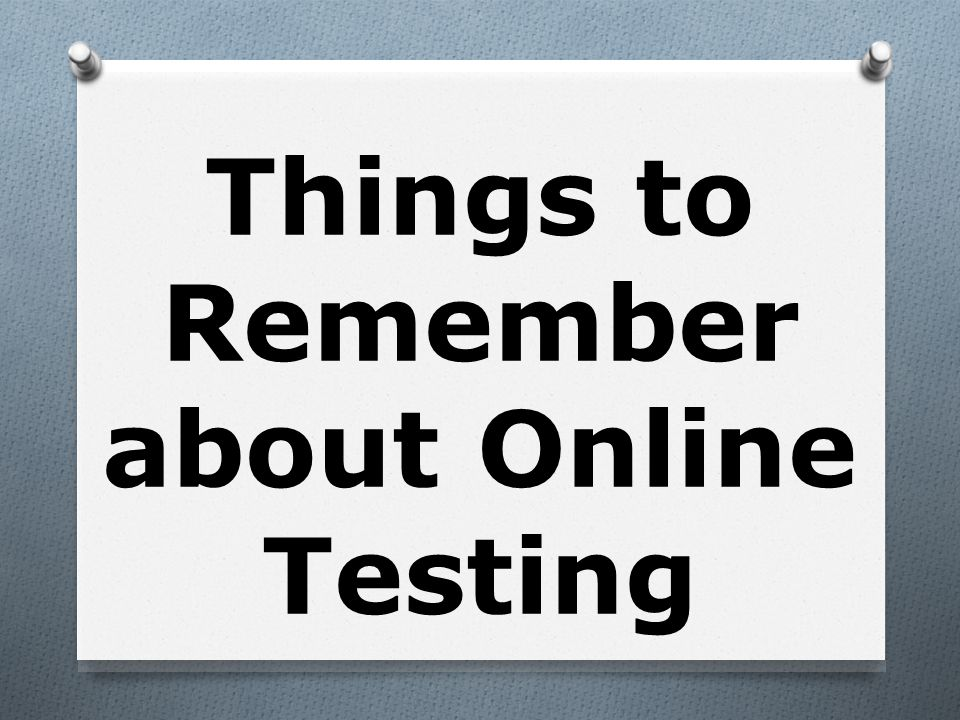 Things to Remember about Online Testing