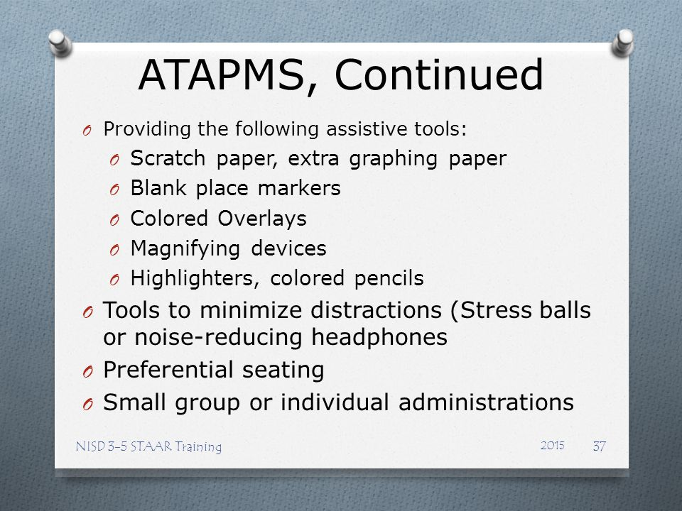 ATAPMS, Continued Providing the following assistive tools: Scratch paper, extra graphing paper. Blank place markers.