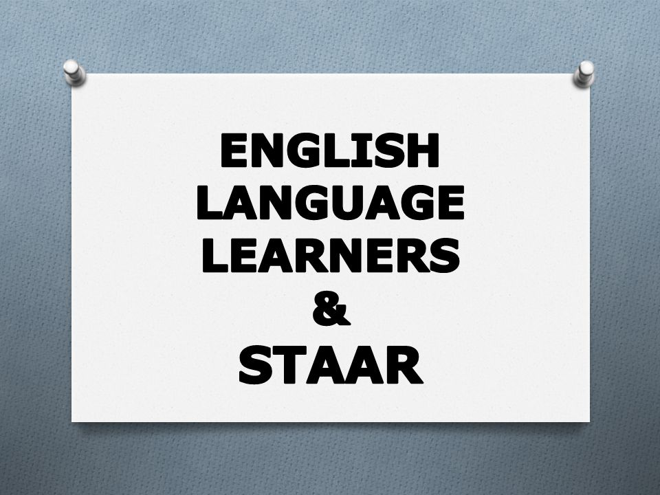 English Language Learners & STAAR