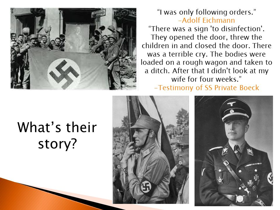 What's their story I was only following orders. Adolf Eichmann