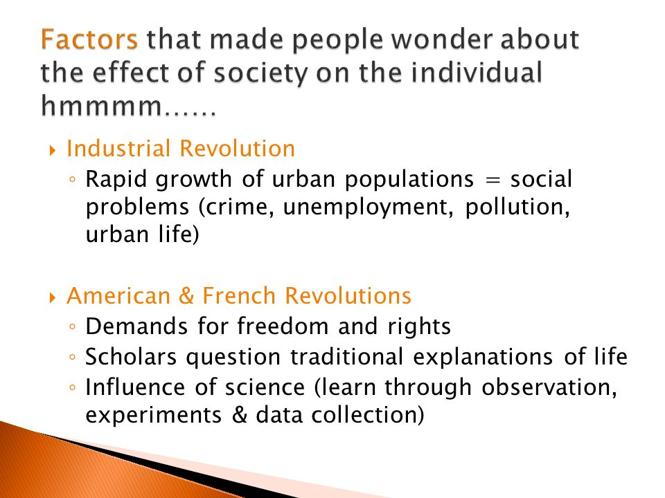 Factors that made people wonder about the effect of society on the individual hmmmm……