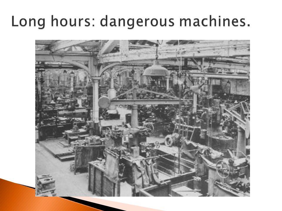 Long hours: dangerous machines.