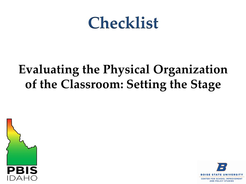 Checklist Evaluating the Physical Organization of the Classroom: Setting the Stage.