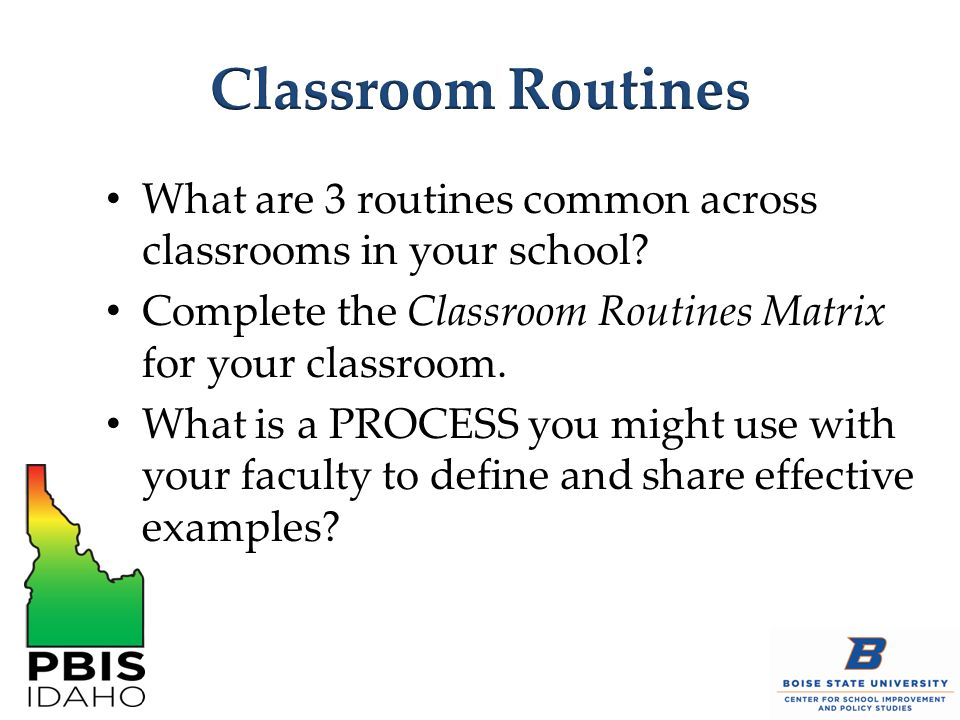 Classroom Routines What are 3 routines common across classrooms in your school Complete the Classroom Routines Matrix for your classroom.