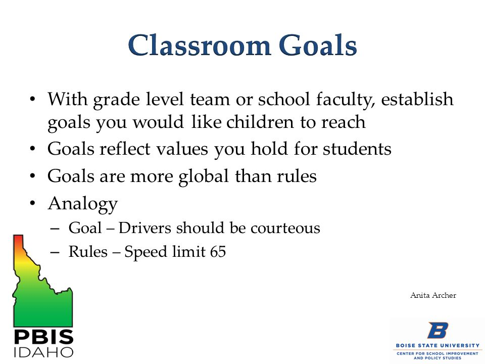 Classroom Goals With grade level team or school faculty, establish goals you would like children to reach.