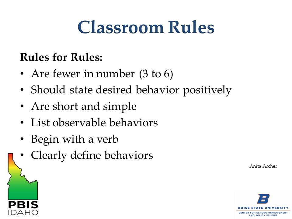 Classroom Rules Rules for Rules: Are fewer in number (3 to 6)