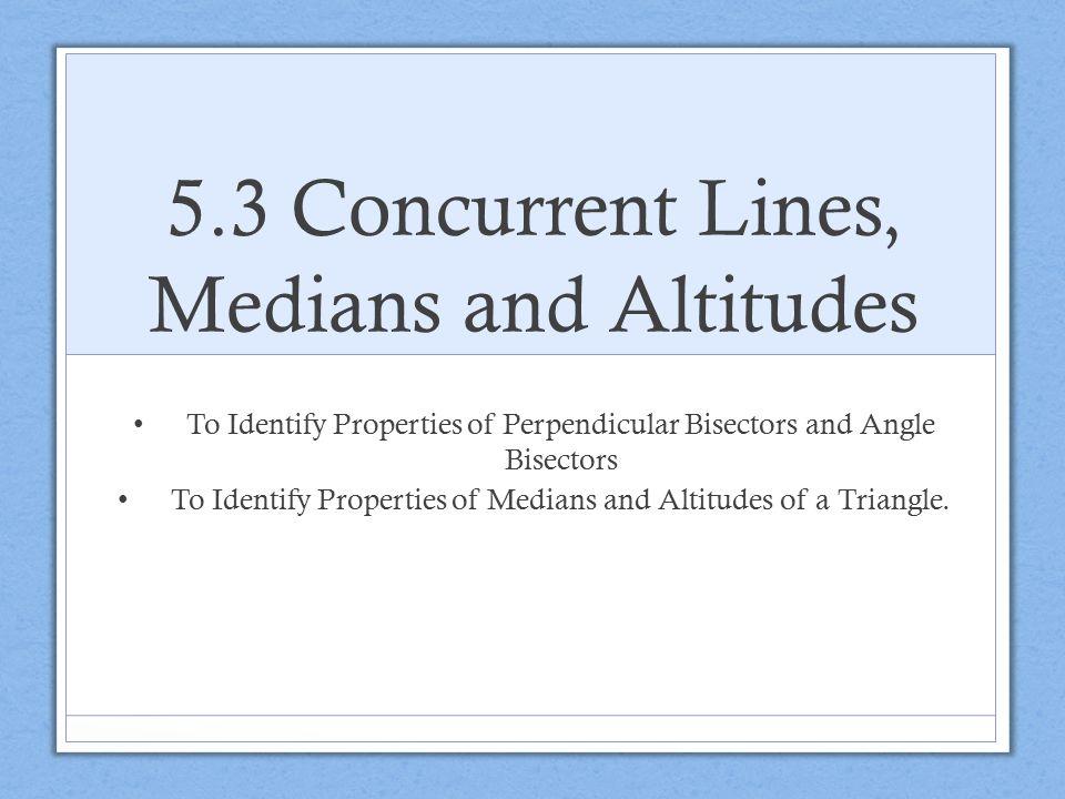 5.3 Concurrent Lines, Medians and Altitudes