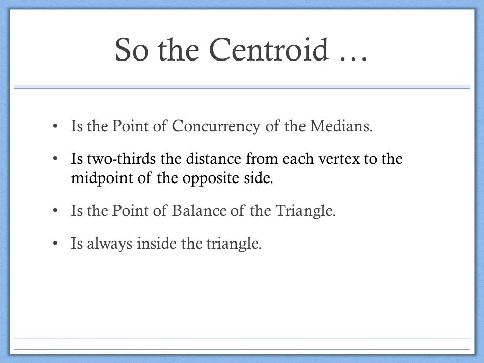 So the Centroid … Is the Point of Concurrency of the Medians.