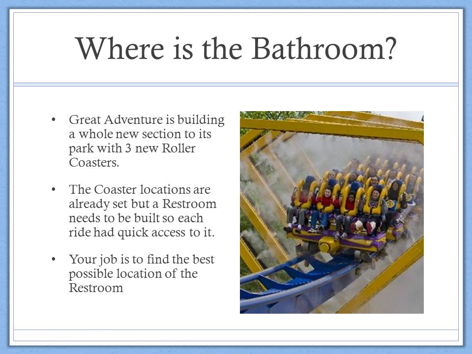 Where is the Bathroom Great Adventure is building a whole new section to its park with 3 new Roller Coasters.