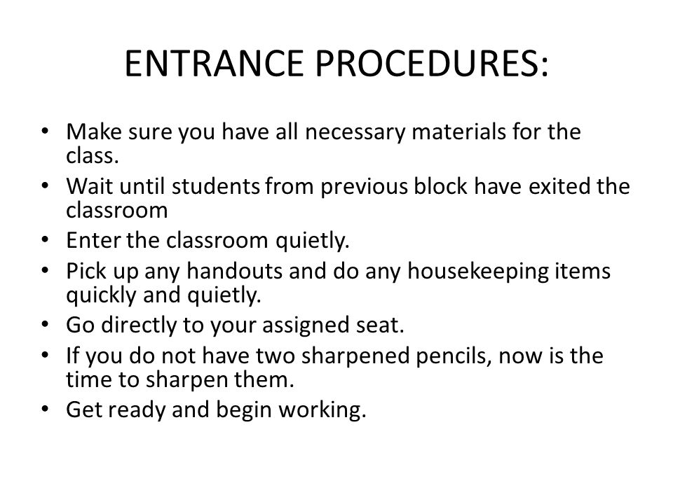 ENTRANCE PROCEDURES: Make sure you have all necessary materials for the class. Wait until students from previous block have exited the classroom.