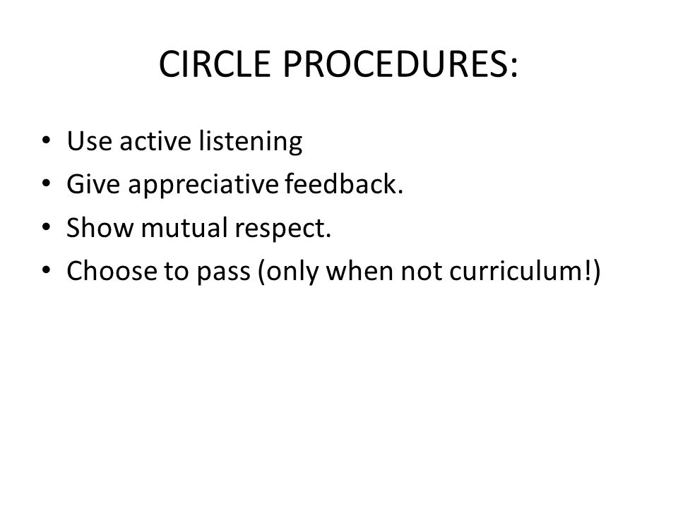 CIRCLE PROCEDURES: Use active listening Give appreciative feedback.
