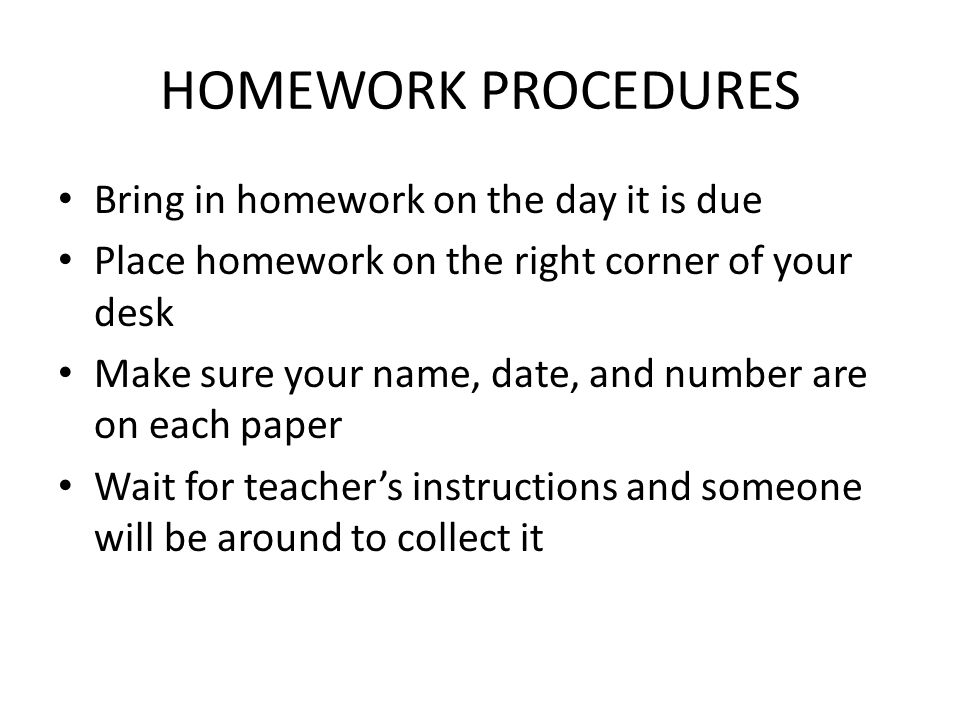 HOMEWORK PROCEDURES Bring in homework on the day it is due