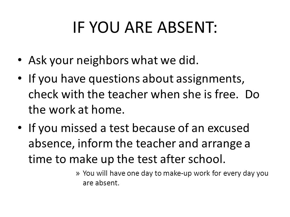 IF YOU ARE ABSENT: Ask your neighbors what we did.