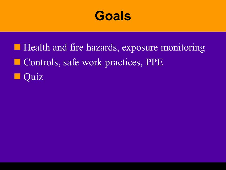 Goals Health and fire hazards, exposure monitoring