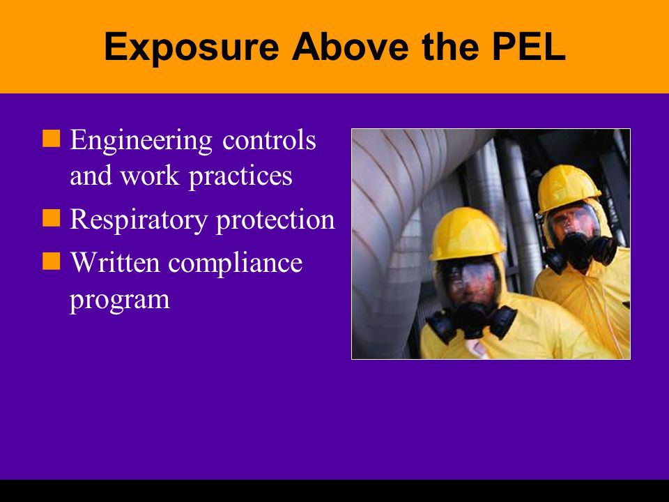 Exposure Above the PEL Engineering controls and work practices