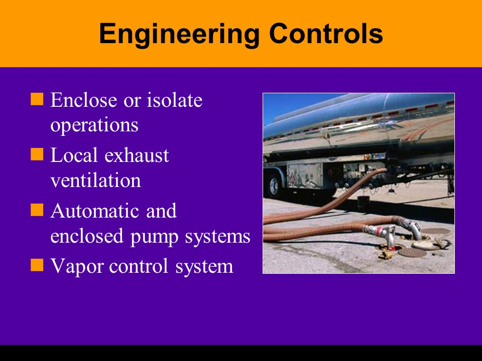 Engineering Controls Enclose or isolate operations