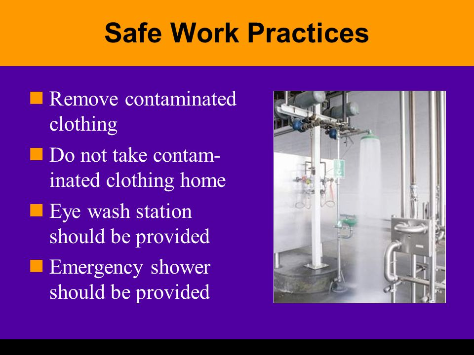 Safe Work Practices Remove contaminated clothing