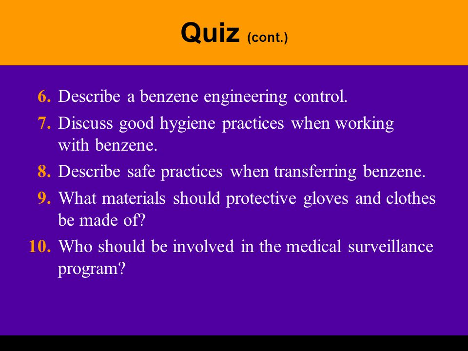 Quiz (cont.) 6. Describe a benzene engineering control.