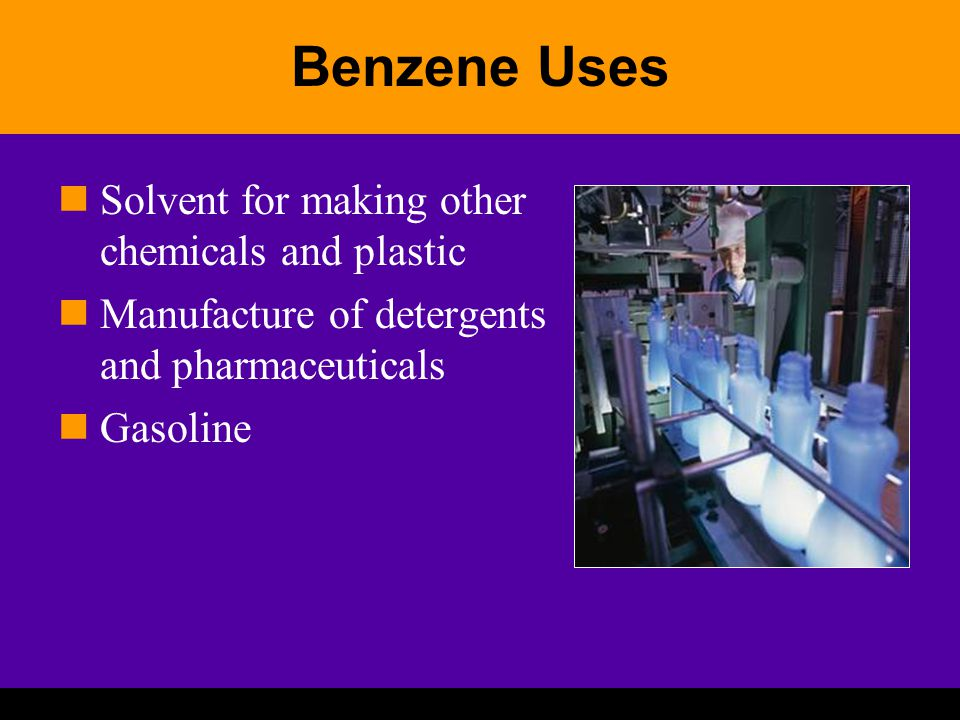 Benzene Uses Solvent for making other chemicals and plastic