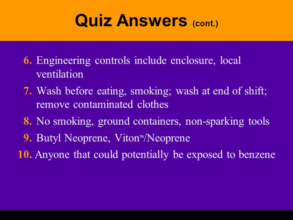Quiz Answers (cont.) 6. Engineering controls include enclosure, local ventilation.