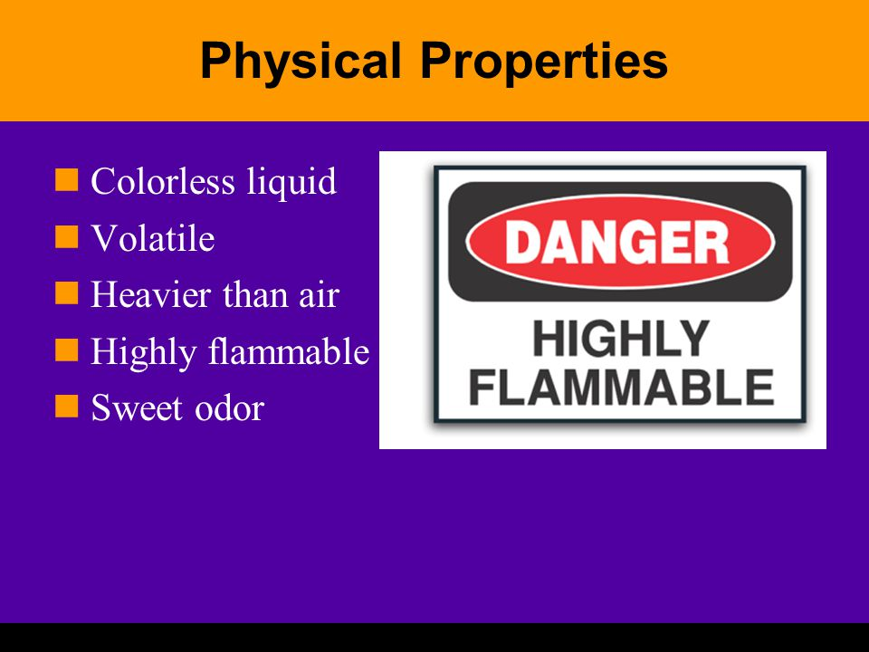 Physical Properties Colorless liquid Volatile Heavier than air