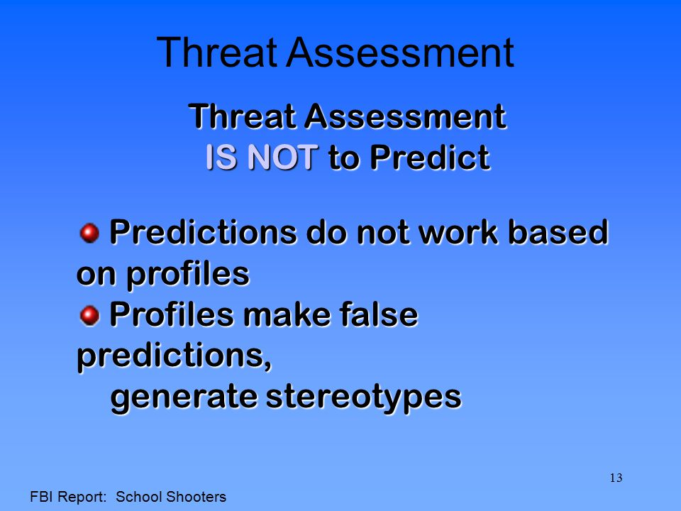 Threat Assessment Threat Assessment IS NOT to Predict