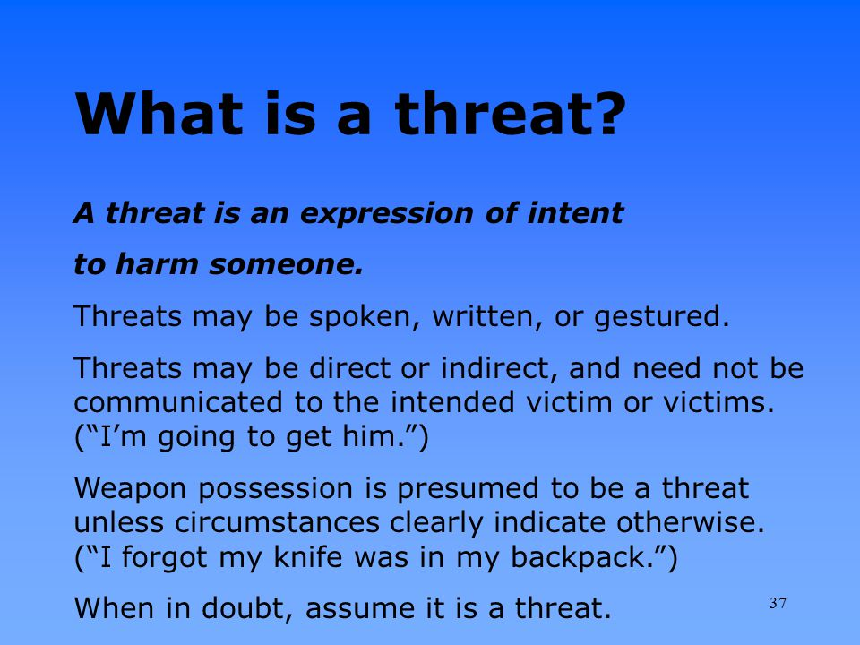 What is a threat A threat is an expression of intent to harm someone.