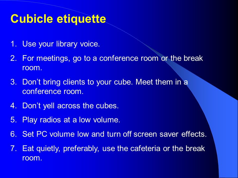 Cubicle etiquette Use your library voice.