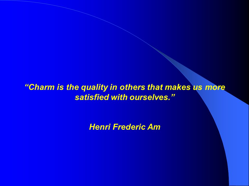 Charm is the quality in others that makes us more satisfied with ourselves.