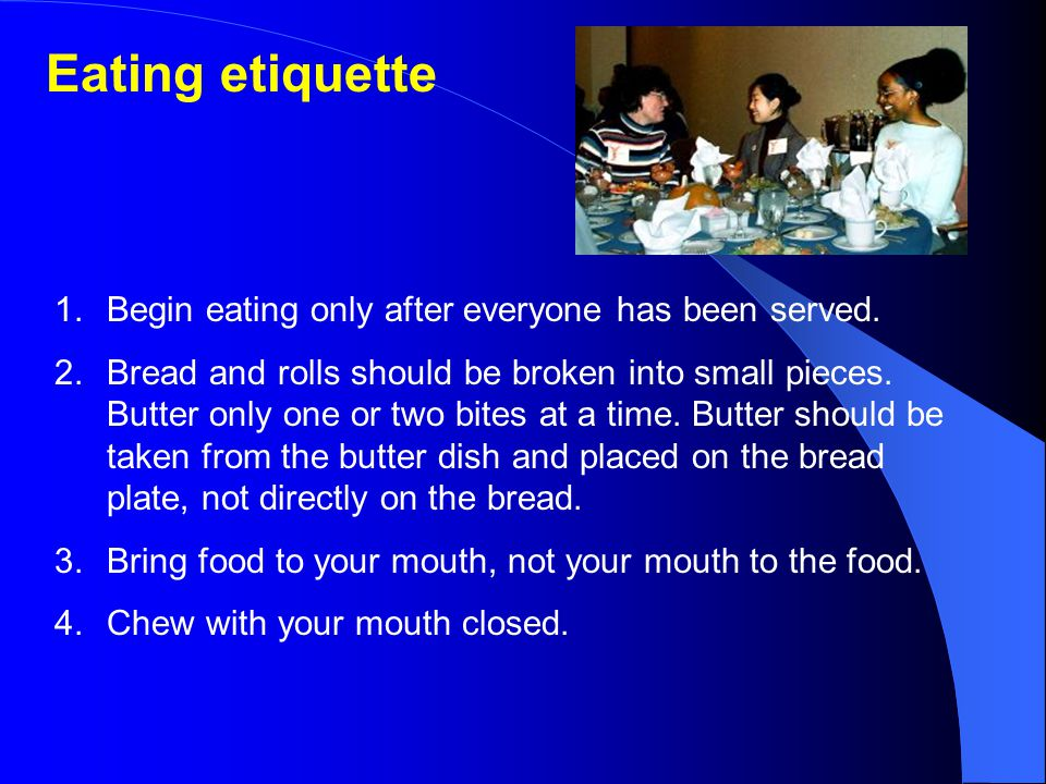 Eating etiquette Begin eating only after everyone has been served.