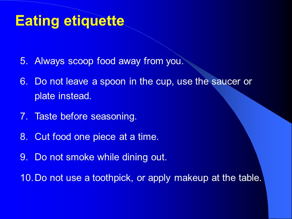 Eating etiquette 5. Always scoop food away from you.