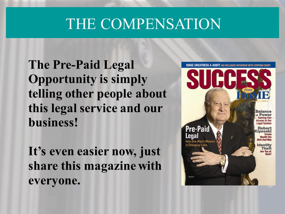 THE COMPENSATION The Pre-Paid Legal Opportunity is simply