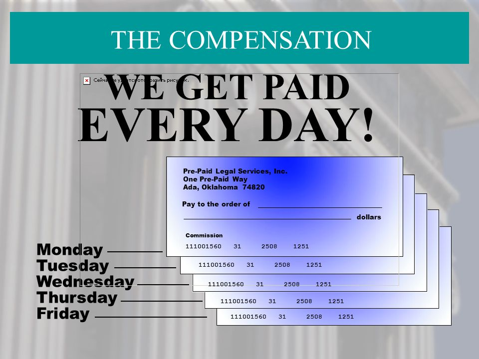EVERY DAY! WE GET PAID THE COMPENSATION Monday Tuesday Wednesday