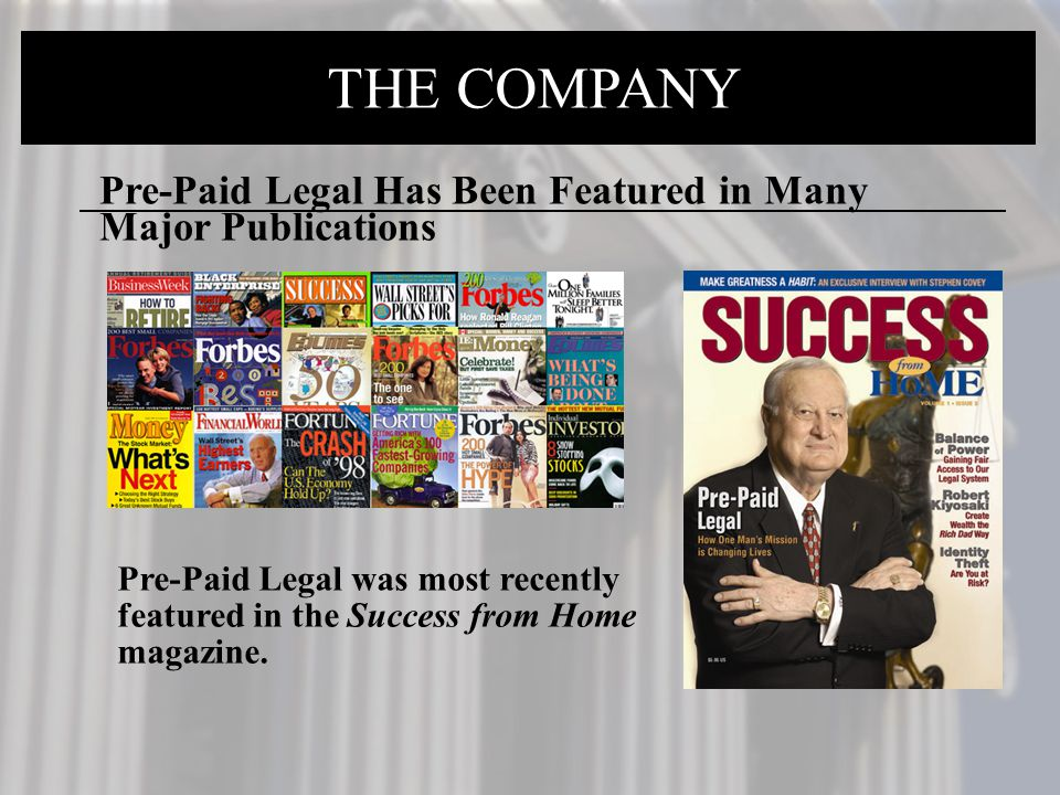 THE COMPANY Pre-Paid Legal Has Been Featured in Many Major Publications.