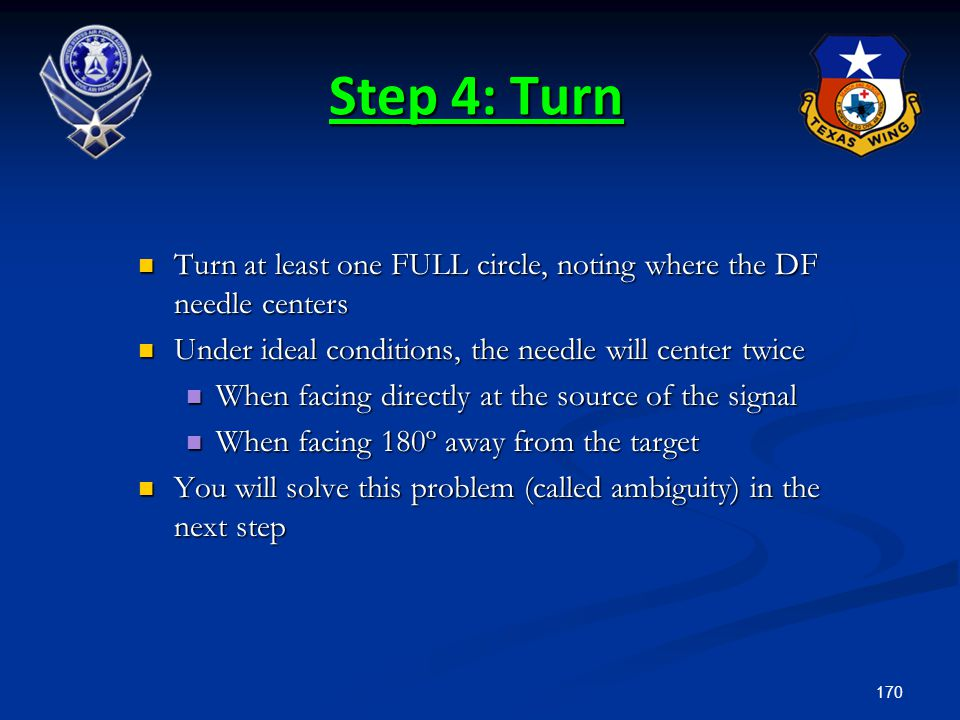 Step 4: Turn Turn at least one FULL circle, noting where the DF needle centers. Under ideal conditions, the needle will center twice.