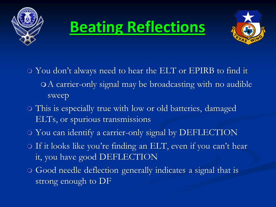Beating Reflections You don't always need to hear the ELT or EPIRB to find it. A carrier-only signal may be broadcasting with no audible sweep.