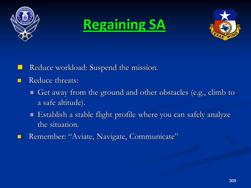 Regaining SA Reduce workload: Suspend the mission. Reduce threats: