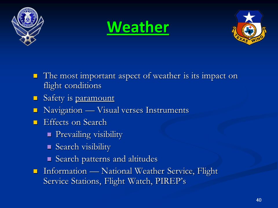 Weather The most important aspect of weather is its impact on flight conditions. Safety is paramount.