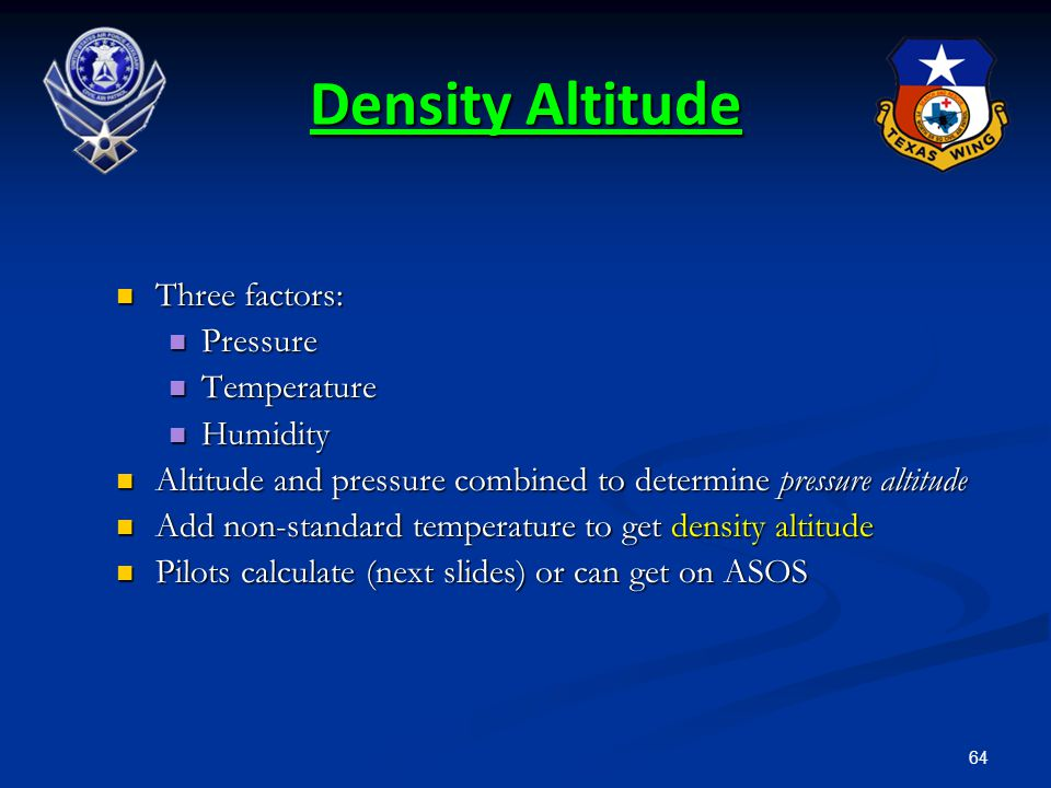 Density Altitude Three factors: Pressure Temperature Humidity