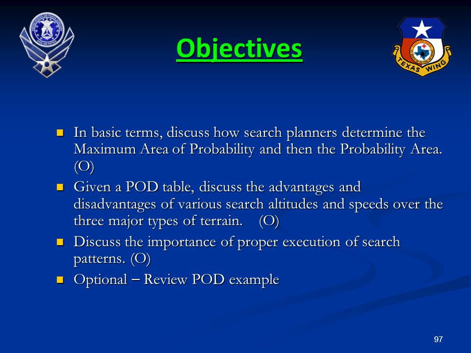 Objectives In basic terms, discuss how search planners determine the Maximum Area of Probability and then the Probability Area. (O)