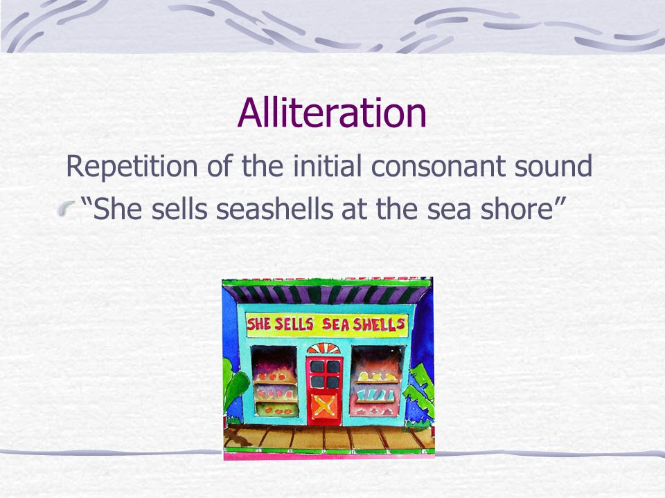 Alliteration Repetition of the initial consonant sound